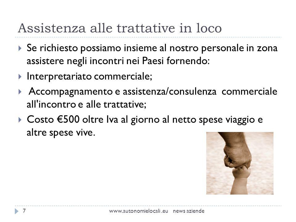 Assistenza alle trattative in loco www.autonomielocali.eu news aziende7 Se richiesto possiamo insieme al nostro personale in zona assistere negli inco