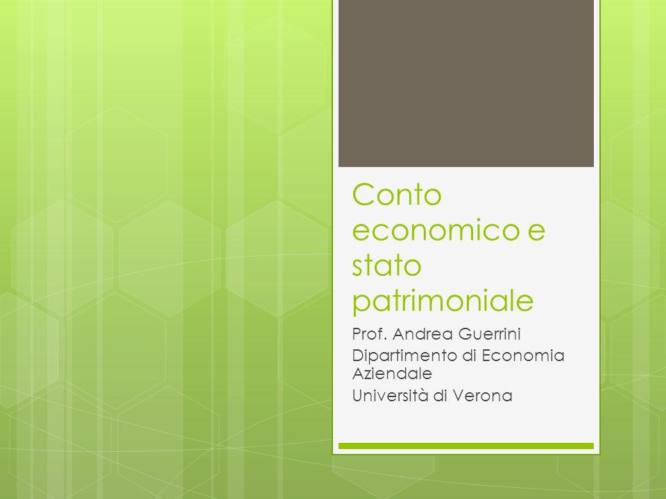 Conto economico e stato patrimoniale Prof. Andrea Guerrini Dipartimento di Economia Aziendale Università di Verona