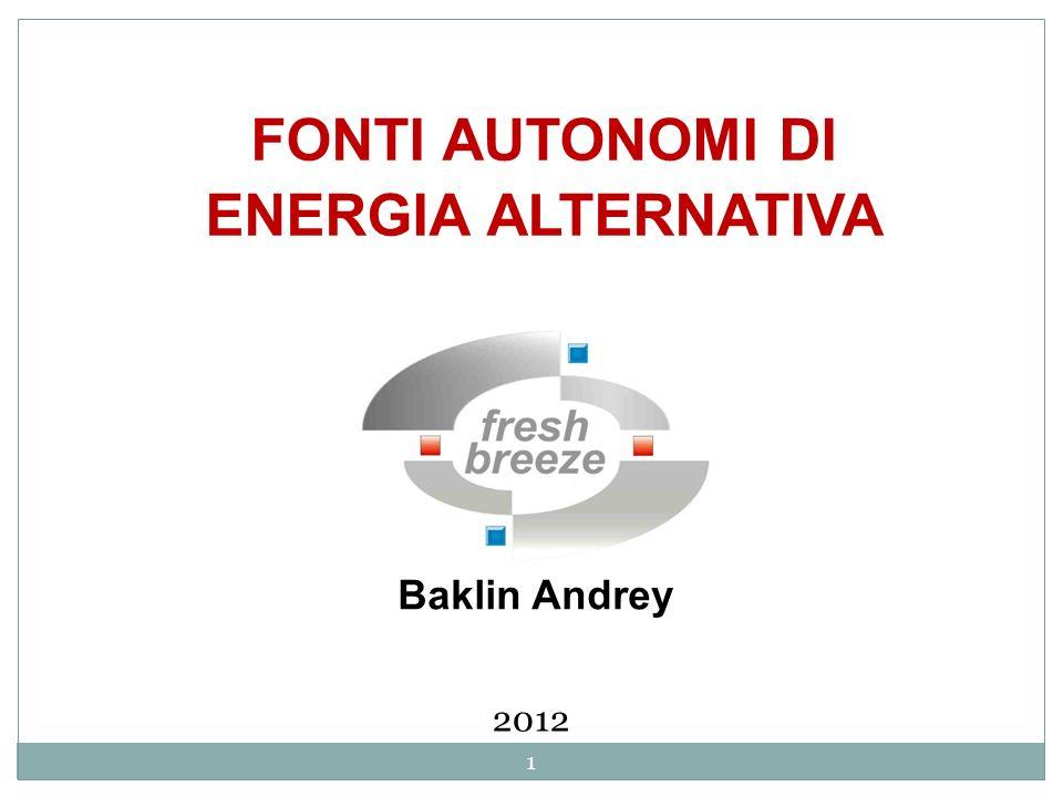 FONTI AUTONOMI DI ENERGIA ALTERNATIVA Baklin Andrey 2012 1