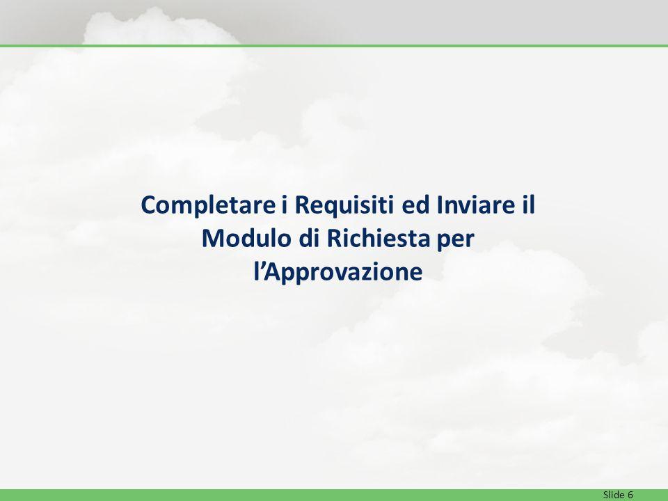 Slide 6 Completare i Requisiti ed Inviare il Modulo di Richiesta per lApprovazione