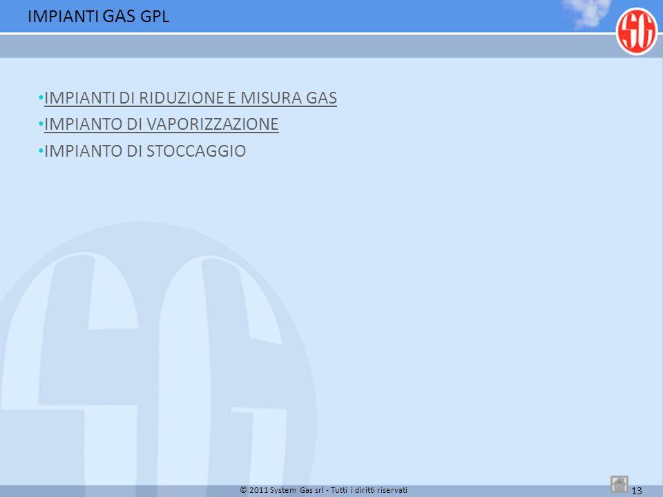 IMPIANTI DI RIDUZIONE E MISURA GAS IMPIANTO DI VAPORIZZAZIONE IMPIANTO DI STOCCAGGIO IMPIANTI GAS GPL 13 © 2011 System Gas srl - Tutti i diritti riser