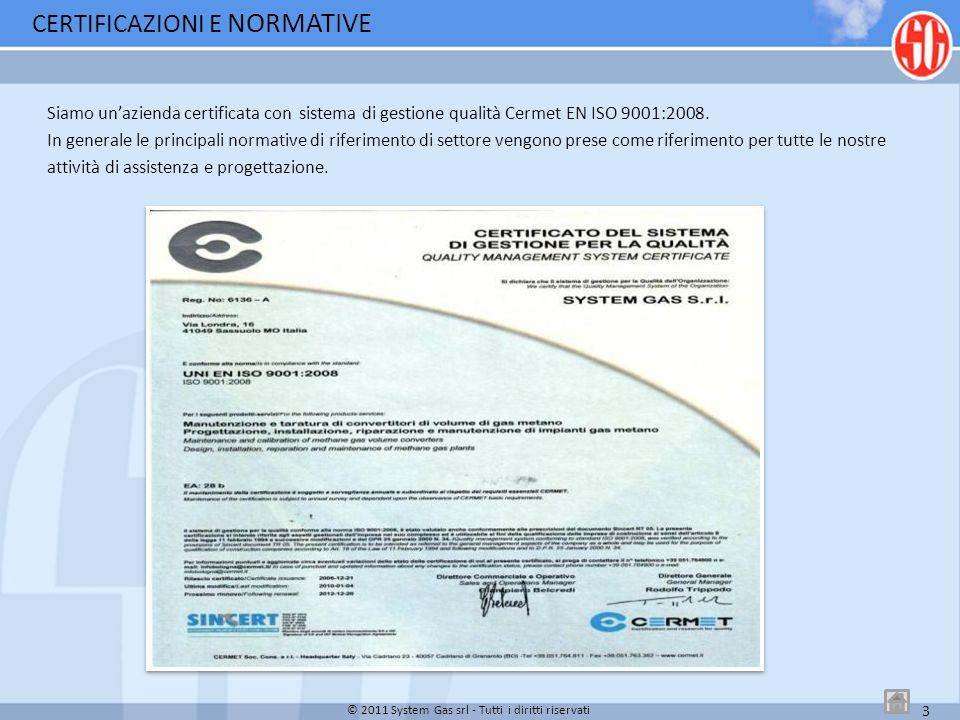Siamo unazienda certificata con sistema di gestione qualità Cermet EN ISO 9001:2008. In generale le principali normative di riferimento di settore ven