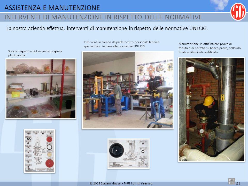 31 La nostra azienda effettua, interventi di manutenzione in rispetto delle normative UNI CIG. ASSISTENZA E MANUTENZIONE INTERVENTI DI MANUTENZIONE IN
