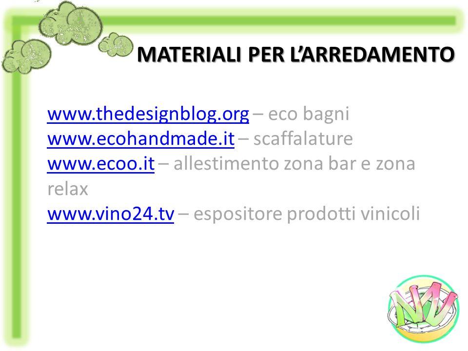MATERIALI PER LARREDAMENTO www.thedesignblog.orgwww.thedesignblog.org – eco bagni www.ecohandmade.itwww.ecohandmade.it – scaffalature www.ecoo.itwww.e