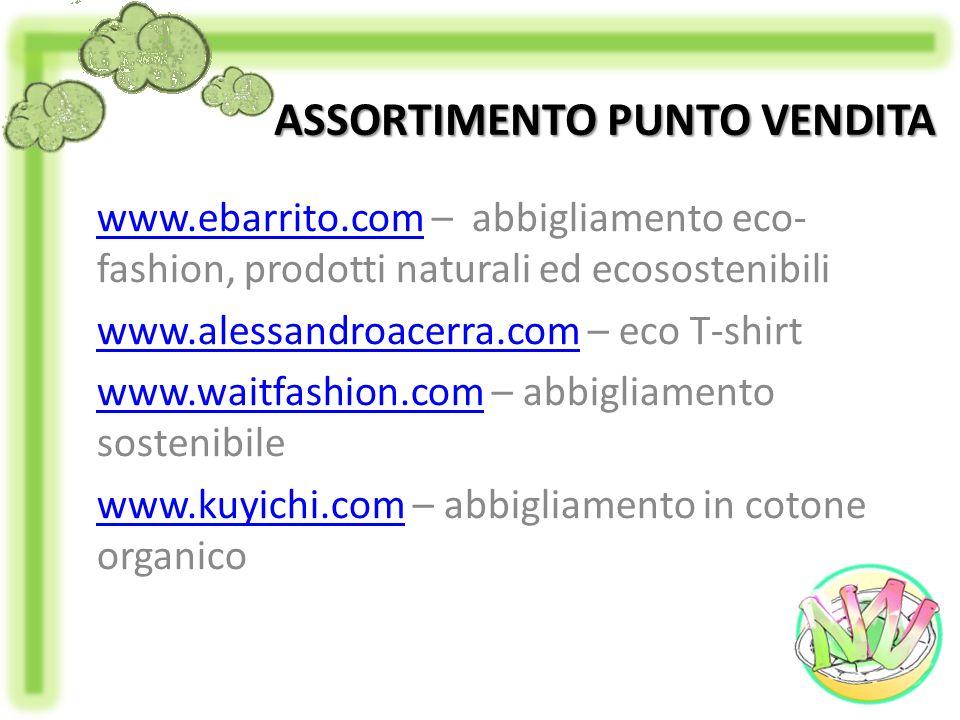 ASSORTIMENTO PUNTO VENDITA www.ebarrito.comwww.ebarrito.com – abbigliamento eco- fashion, prodotti naturali ed ecosostenibili www.alessandroacerra.com