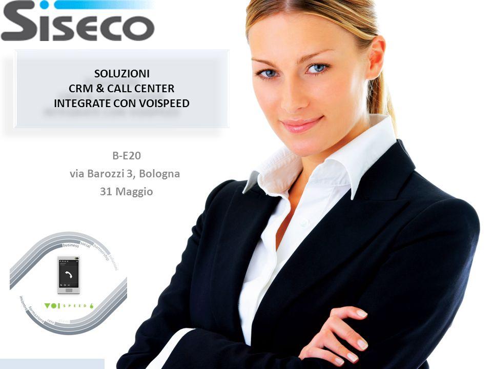 www.siseco.comwww.siseco.com - CRM, CALL & CONTACT CENTER SOLUTIONS SOLUZIONI CRM & CALL CENTER INTEGRATE CON VOISPEED B-E20 via Barozzi 3, Bologna 31