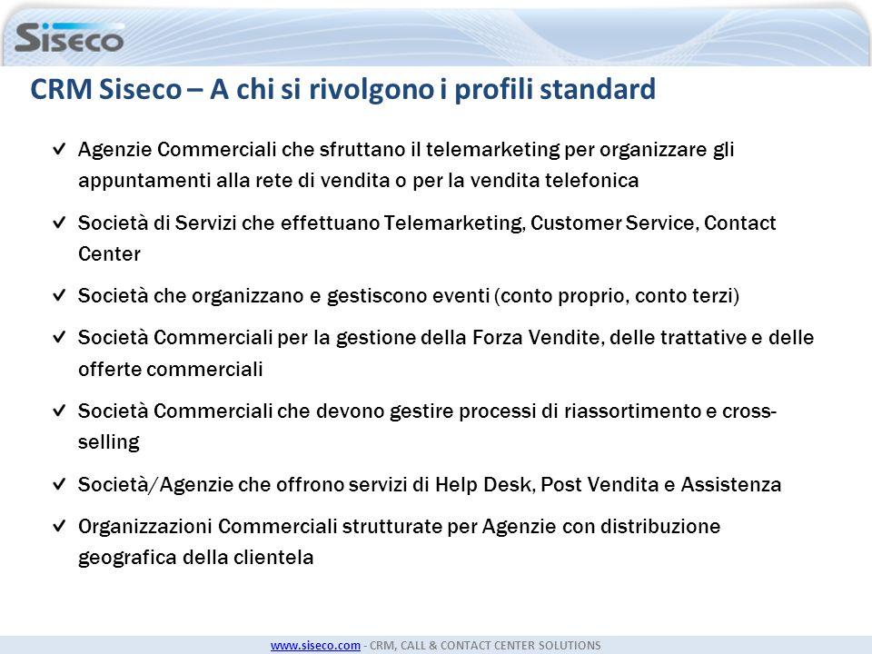 www.siseco.comwww.siseco.com - CRM, CALL & CONTACT CENTER SOLUTIONS CRM Siseco – A chi si rivolgono i profili standard Agenzie Commerciali che sfrutta