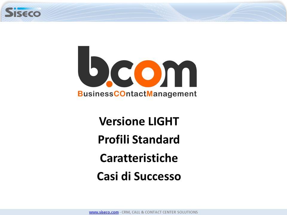www.siseco.comwww.siseco.com - CRM, CALL & CONTACT CENTER SOLUTIONS Versione LIGHT Profili Standard Caratteristiche Casi di Successo