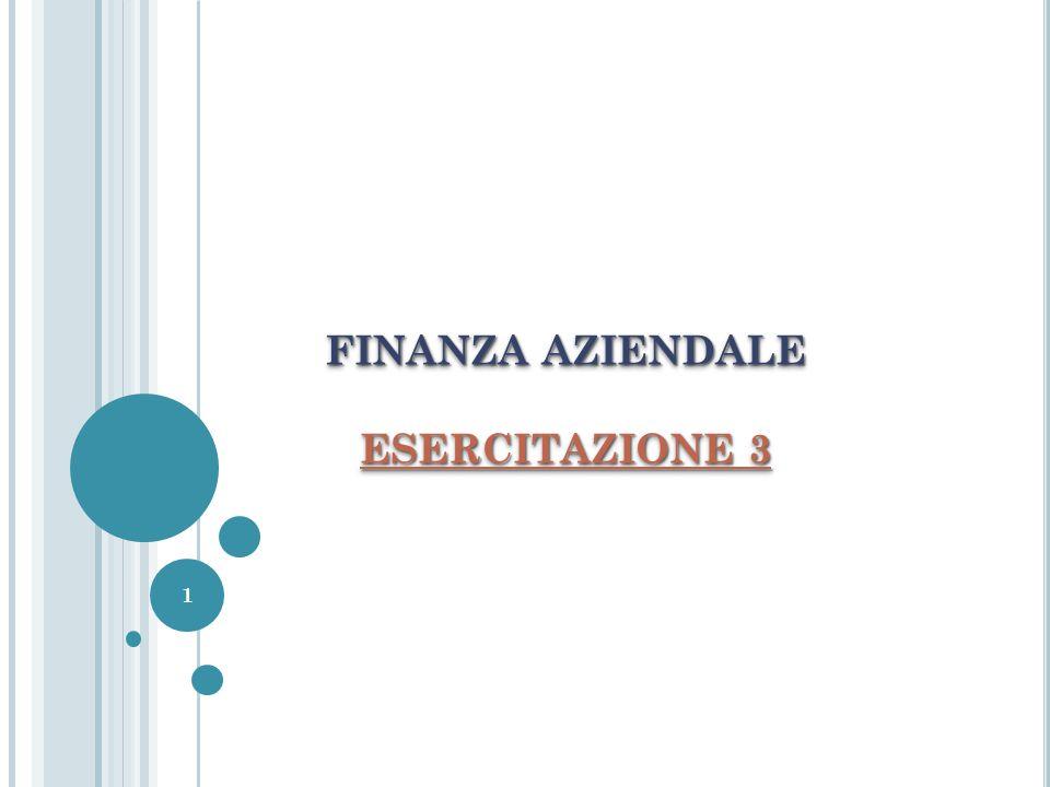 FINANZA AZIENDALE ESERCITAZIONE 3 FINANZA AZIENDALE ESERCITAZIONE 3 1