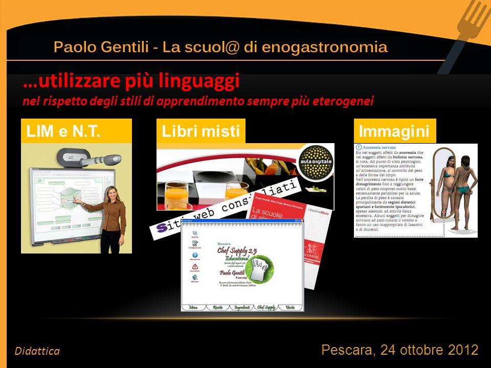 Pescara, 24 ottobre 2012 …utilizzare più linguaggi nel rispetto degli stili di apprendimento sempre più eterogenei LIM e N.T.Libri mistiImmagini Didattica