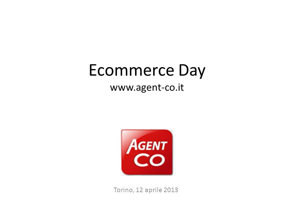 Ecommerce Day www.agent-co.it Torino, 12 aprile 2013