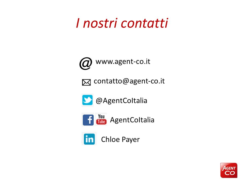 I nostri contatti contatto@agent-co.it @AgentCoItalia AgentCoItalia Chloe Payer www.agent-co.it