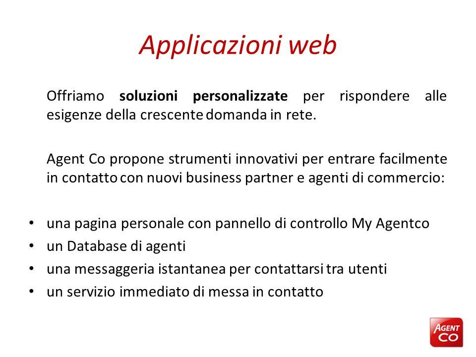 Applicazioni web Offriamo soluzioni personalizzate per rispondere alle esigenze della crescente domanda in rete. Agent Co propone strumenti innovativi