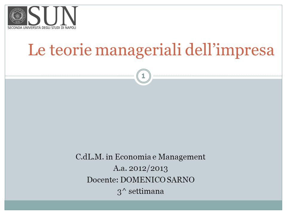 Le teorie manageriali dellimpresa C.dL.M. in Economia e Management A.a. 2012/2013 Docente: DOMENICO SARNO 3^ settimana 1