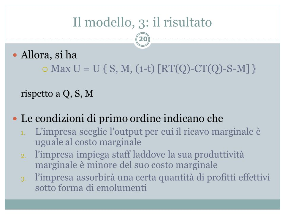 Il modello, 3: il risultato Allora, si ha Max U = U { S, M, (1-t) [RT(Q)-CT(Q)-S-M] } rispetto a Q, S, M Le condizioni di primo ordine indicano che 1.