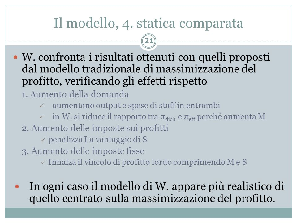 Il modello, 4. statica comparata 21 W. confronta i risultati ottenuti con quelli proposti dal modello tradizionale di massimizzazione del profitto, ve