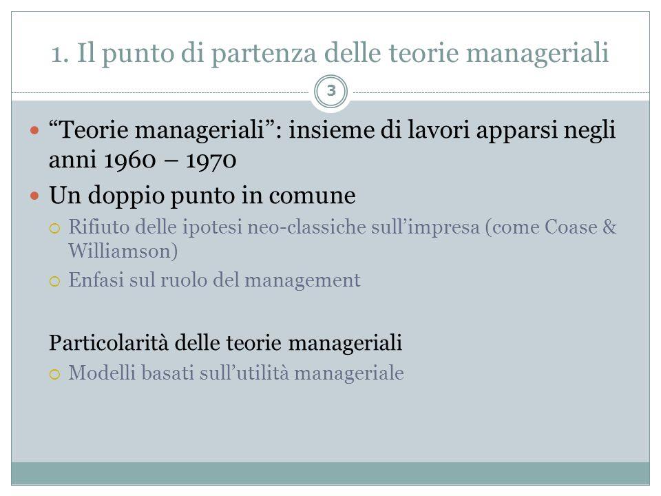 1. Il punto di partenza delle teorie manageriali Teorie manageriali: insieme di lavori apparsi negli anni 1960 – 1970 Un doppio punto in comune Rifiut