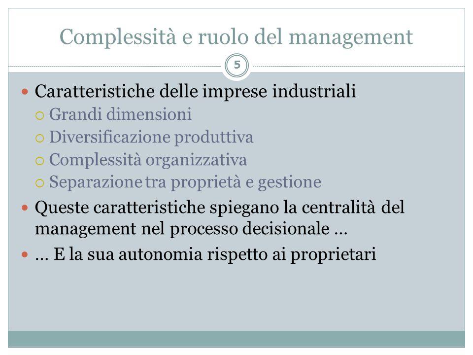 Complessità e ruolo del management Caratteristiche delle imprese industriali Grandi dimensioni Diversificazione produttiva Complessità organizzativa S
