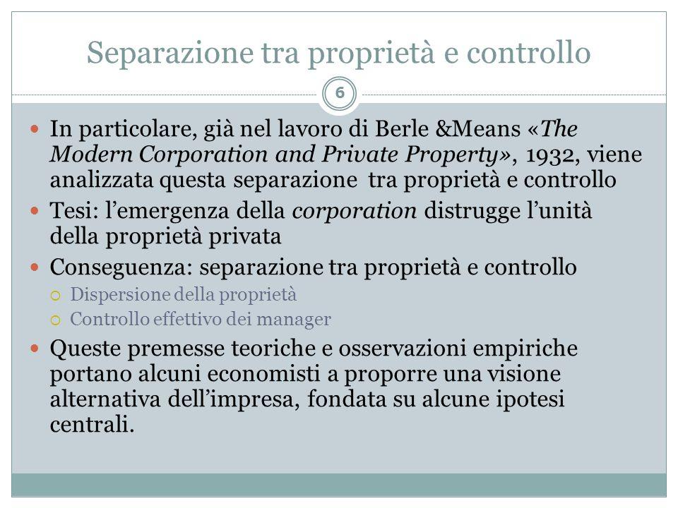 Separazione tra proprietà e controllo In particolare, già nel lavoro di Berle &Means «The Modern Corporation and Private Property», 1932, viene analiz