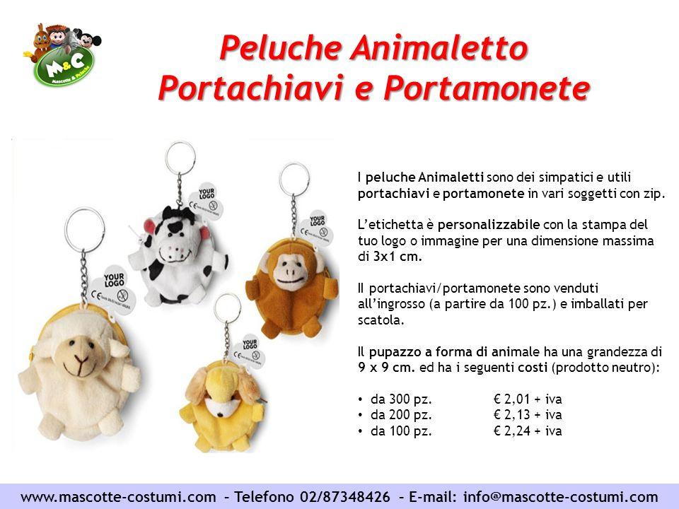 www.mascotte-costumi.com – Telefono 02/87348426 – E-mail: info@mascotte-costumi.com Peluche Animaletto Portachiavi e Portamonete I peluche Animaletti