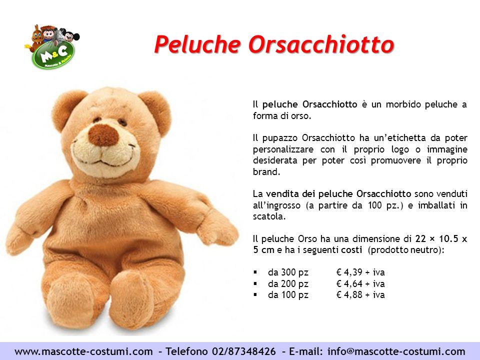 Peluche Orsacchiotto www.mascotte-costumi.com – Telefono 02/87348426 – E-mail: info@mascotte-costumi.com Il peluche Orsacchiotto è un morbido peluche