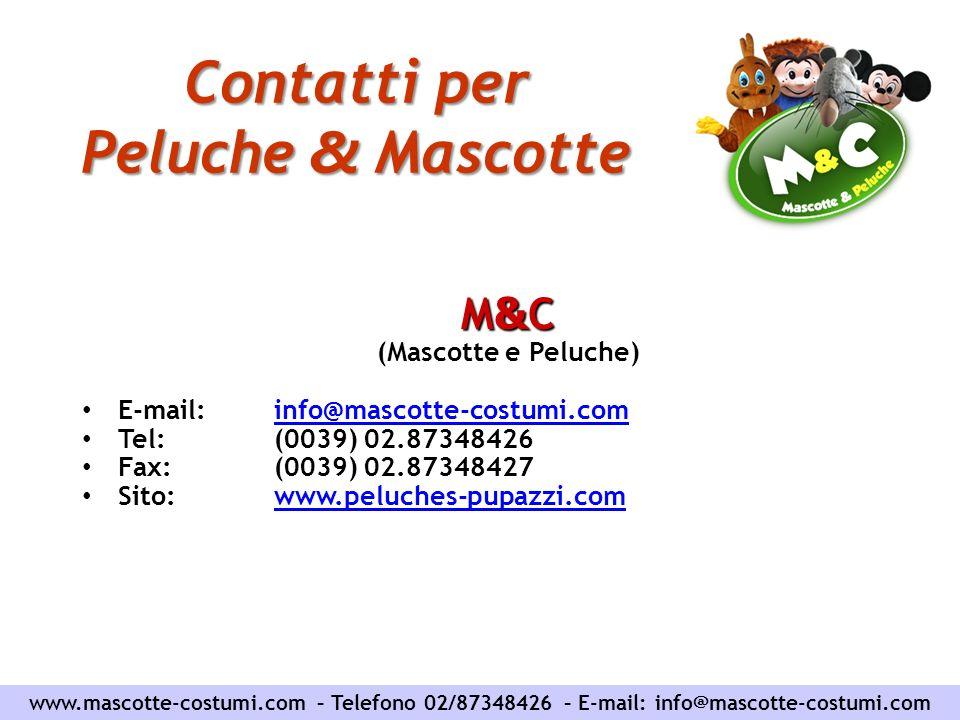 Contatti per Peluche & Mascotte M & C (Mascotte e Peluche) E-mail: info@mascotte-costumi.cominfo@mascotte-costumi.com Tel: (0039) 02.87348426 Fax: (00