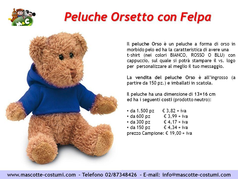 www.mascotte-costumi.com – Telefono 02/87348426 – E-mail: info@mascotte-costumi.com Peluche Orsetto con Felpa Il peluche Orso è un peluche a forma di