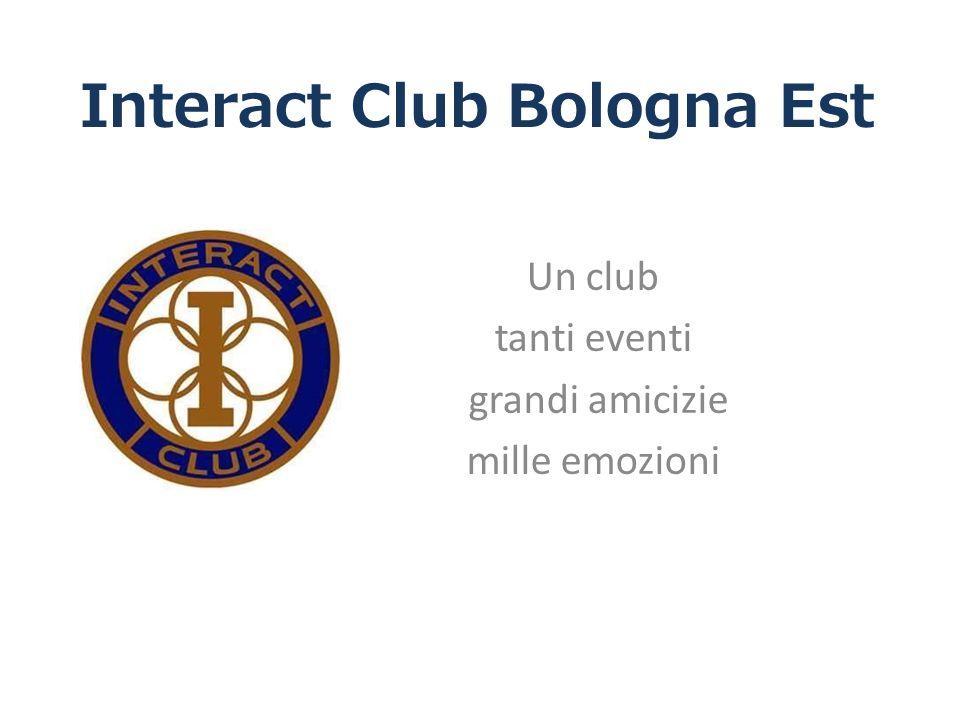 Interact Club Bologna Est Un club tanti eventi grandi amicizie mille emozioni