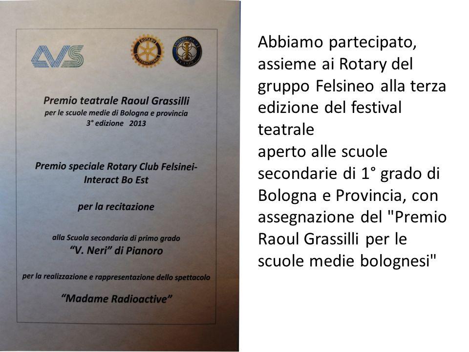Abbiamo partecipato, assieme ai Rotary del gruppo Felsineo alla terza edizione del festival teatrale aperto alle scuole secondarie di 1° grado di Bologna e Provincia, con assegnazione del Premio Raoul Grassilli per le scuole medie bolognesi
