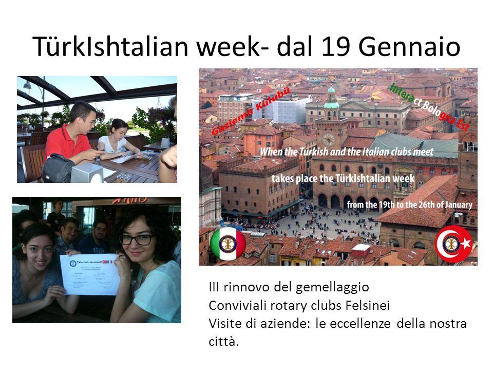 TürkIshtalian week- dal 19 Gennaio III rinnovo del gemellaggio Conviviali rotary clubs Felsinei Visite di aziende: le eccellenze della nostra città.