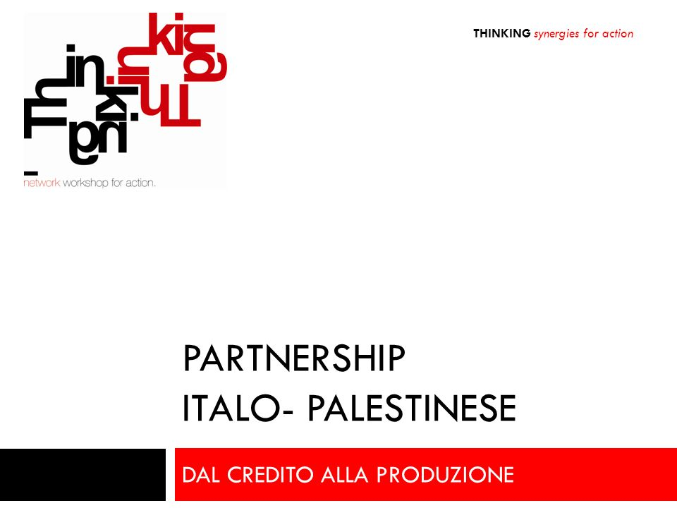 PARTNERSHIP ITALO- PALESTINESE DAL CREDITO ALLA PRODUZIONE THINKING synergies for action