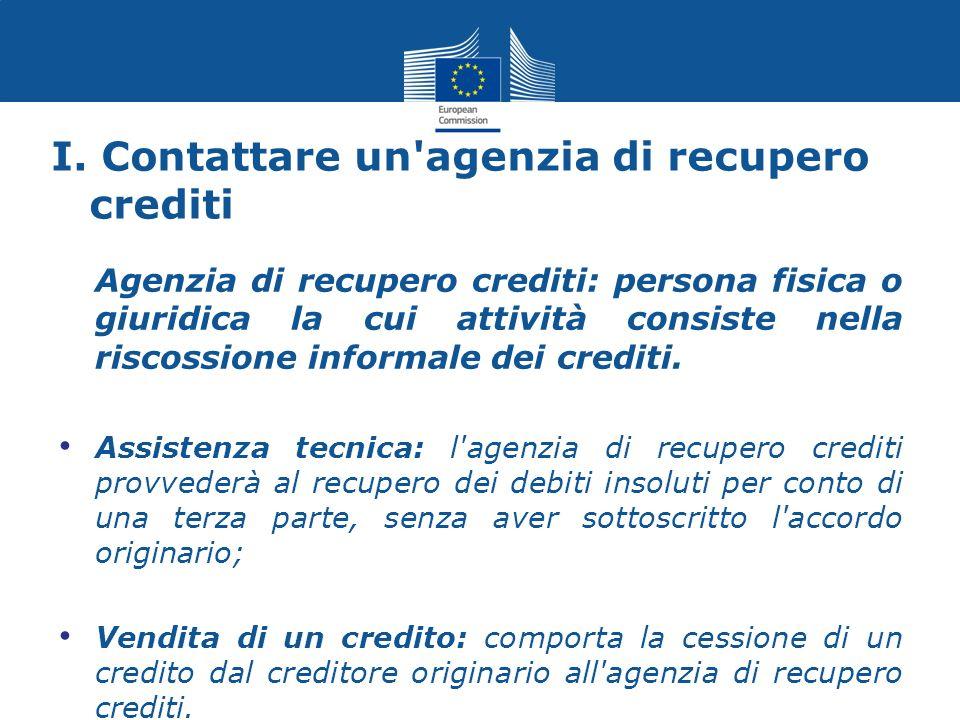 I. Contattare un'agenzia di recupero crediti Agenzia di recupero crediti: persona fisica o giuridica la cui attività consiste nella riscossione inform