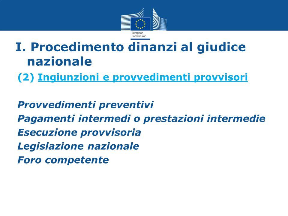 I. Procedimento dinanzi al giudice nazionale (2) Ingiunzioni e provvedimenti provvisori Provvedimenti preventivi Pagamenti intermedi o prestazioni int