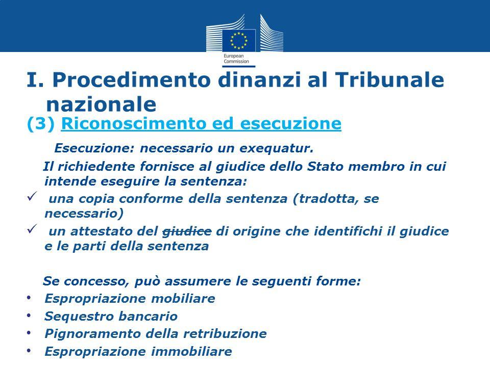(3) Riconoscimento ed esecuzione Esecuzione: necessario un exequatur. Il richiedente fornisce al giudice dello Stato membro in cui intende eseguire la
