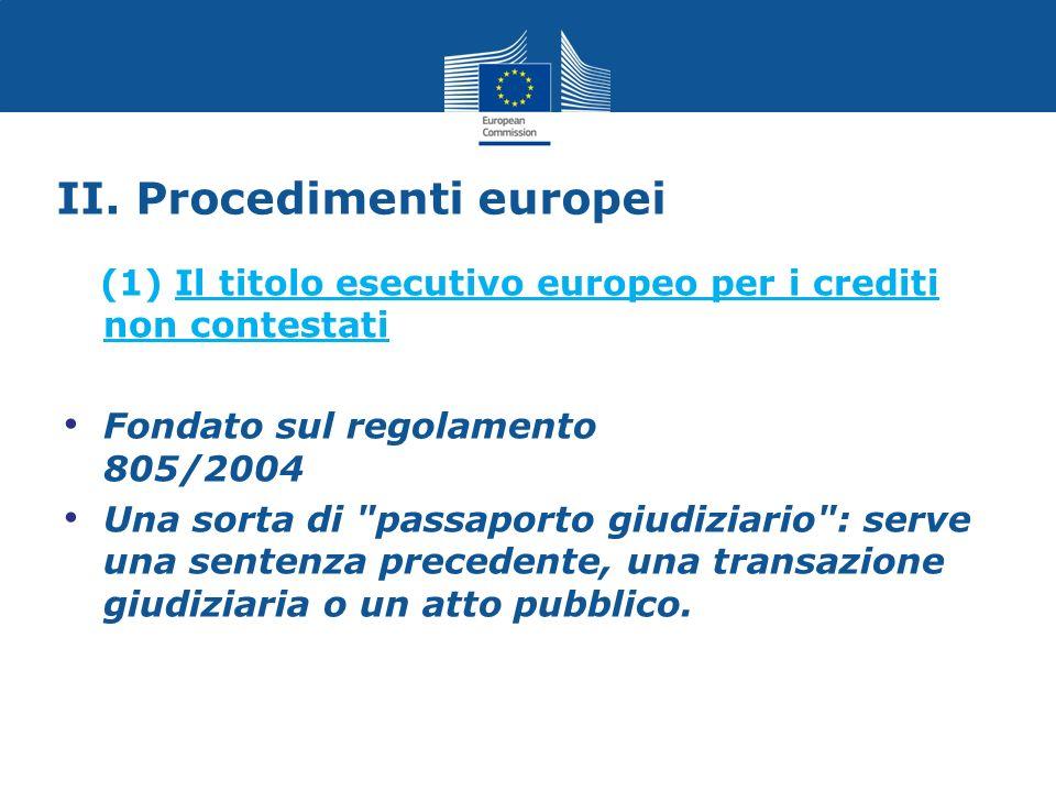 II. Procedimenti europei (1) Il titolo esecutivo europeo per i crediti non contestati Fondato sul regolamento 805/2004 Una sorta di