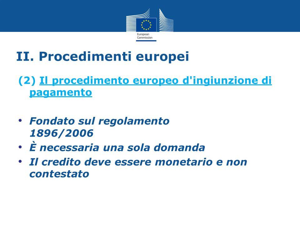 II. Procedimenti europei (2) Il procedimento europeo d'ingiunzione di pagamento Fondato sul regolamento 1896/2006 È necessaria una sola domanda Il cre