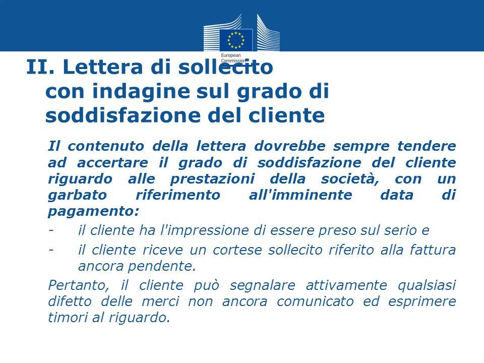II. Lettera di sollecito con indagine sul grado di soddisfazione del cliente Il contenuto della lettera dovrebbe sempre tendere ad accertare il grado