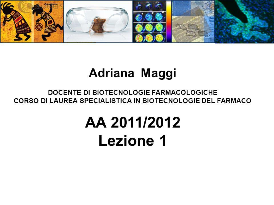 Adriana Maggi DOCENTE DI BIOTECNOLOGIE FARMACOLOGICHE CORSO DI LAUREA SPECIALISTICA IN BIOTECNOLOGIE DEL FARMACO AA 2011/2012 Lezione 1