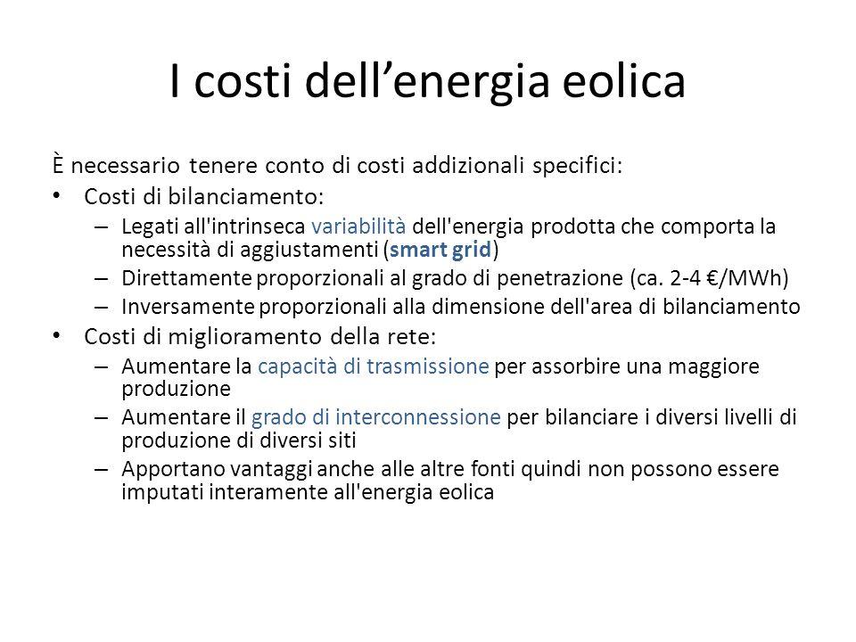 I costi dellenergia eolica È necessario tenere conto di costi addizionali specifici: Costi di bilanciamento: – Legati all intrinseca variabilità dell energia prodotta che comporta la necessità di aggiustamenti (smart grid) – Direttamente proporzionali al grado di penetrazione (ca.