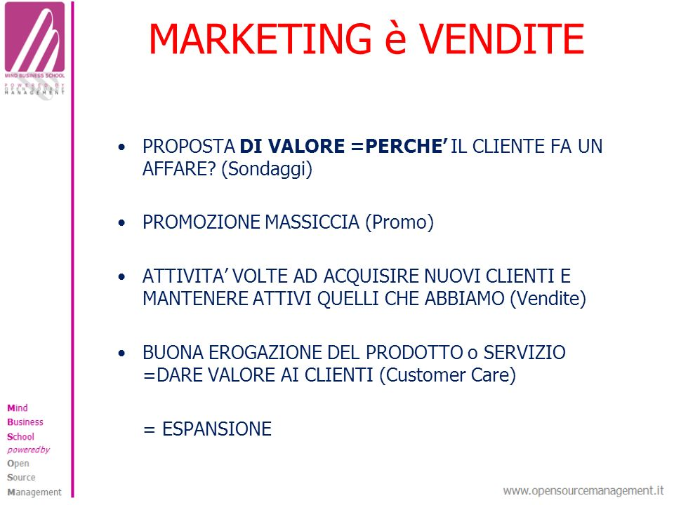 MARKETING è VENDITE PROPOSTA DI VALORE =PERCHE IL CLIENTE FA UN AFFARE.