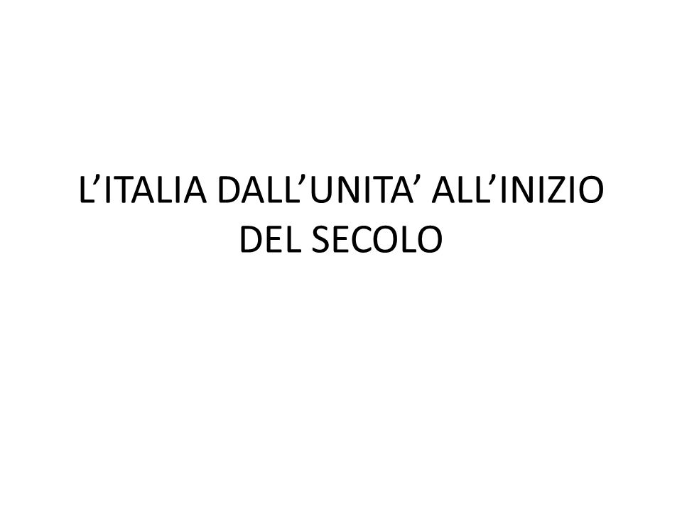 LITALIA DALLUNITA ALLINIZIO DEL SECOLO