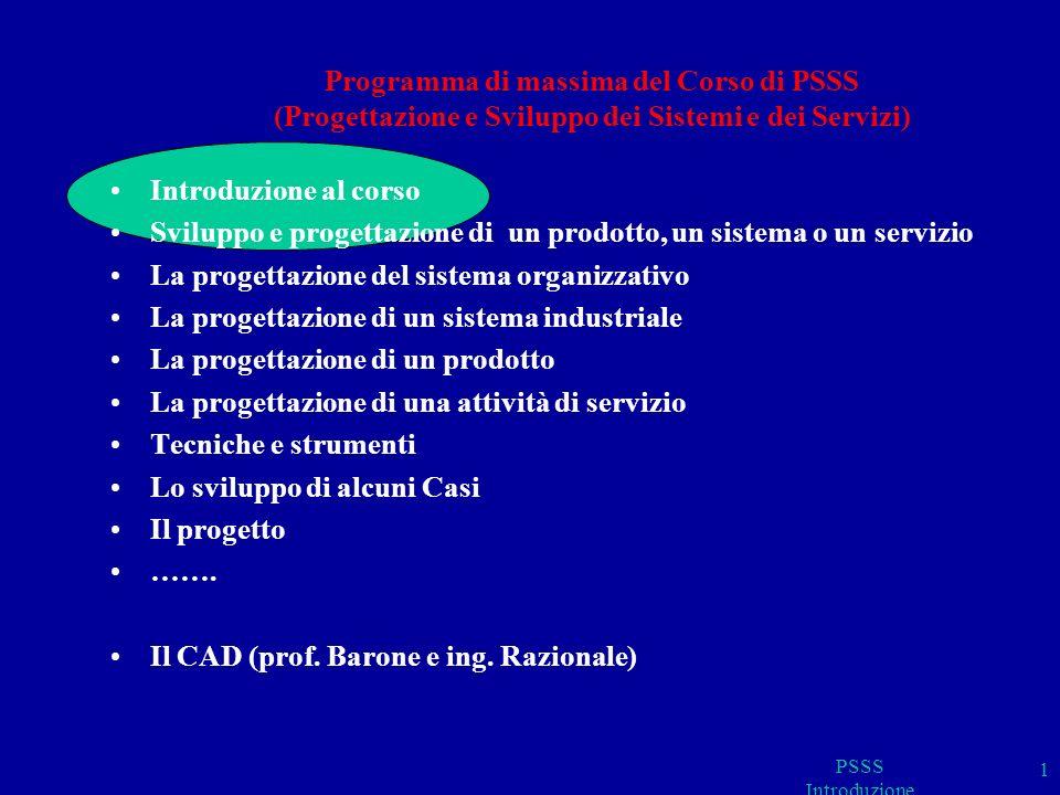 Programma di massima del Corso di PSSS (Progettazione e Sviluppo dei Sistemi e dei Servizi) Introduzione al corso Sviluppo e progettazione di un prodo