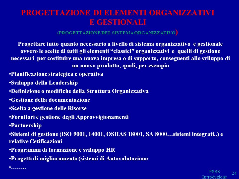 PROGETTAZIONE DI ELEMENTI ORGANIZZATIVI E GESTIONALI (PROGETTAZIONE DEL SISTEMA ORGANIZZATIVO ) Progettare tutto quanto necessario a livello di sistem