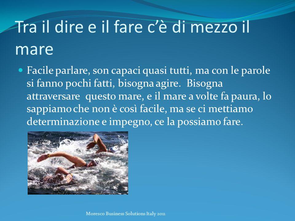 Tra il dire e il fare cè di mezzo il mare Facile parlare, son capaci quasi tutti, ma con le parole si fanno pochi fatti, bisogna agire.