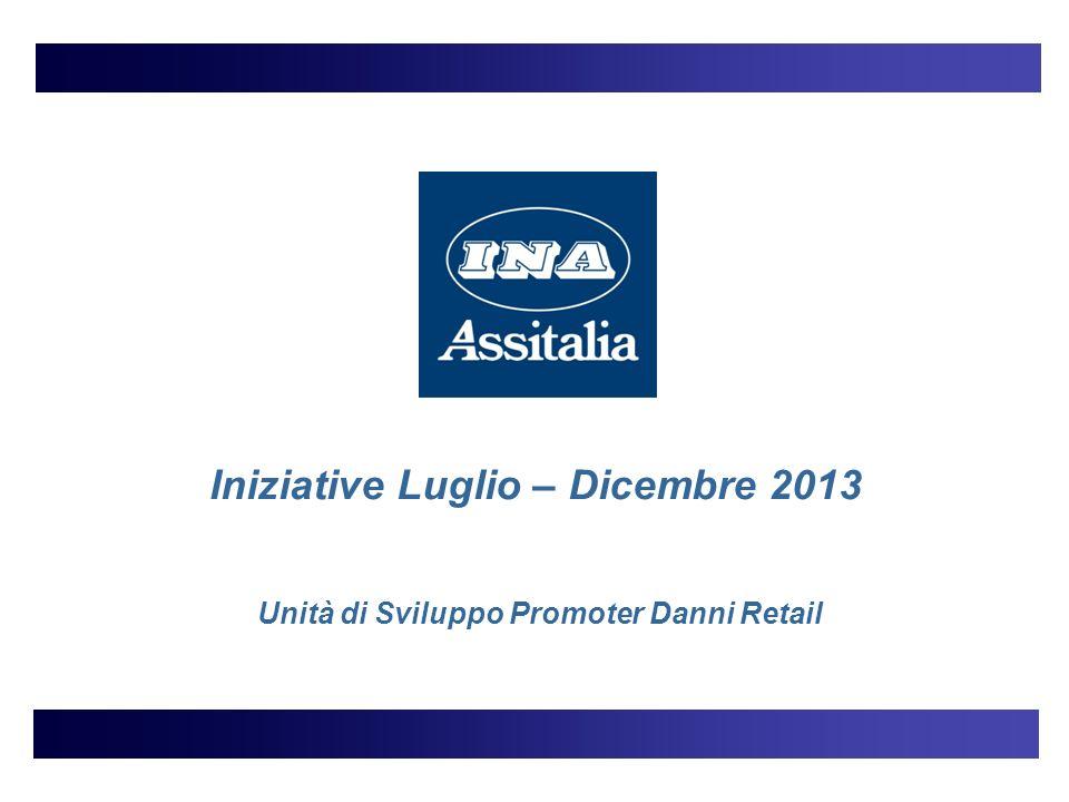 Iniziative Luglio – Dicembre 2013 Unità di Sviluppo Promoter Danni Retail