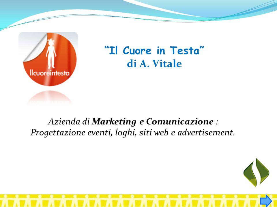 Il Cuore in Testa di A. Vitale Azienda di Marketing e Comunicazione : Progettazione eventi, loghi, siti web e advertisement.