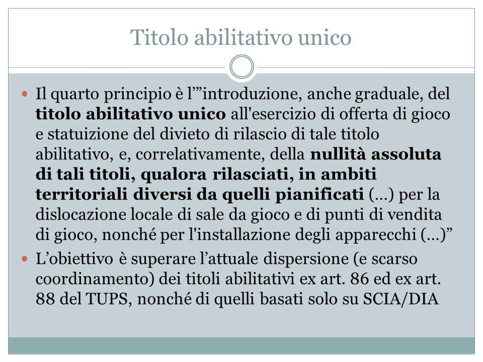 Titolo abilitativo unico Il quarto principio è lintroduzione, anche graduale, del titolo abilitativo unico all'esercizio di offerta di gioco e statuiz
