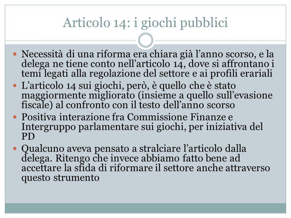 Articolo 14: i giochi pubblici Necessità di una riforma era chiara già lanno scorso, e la delega ne tiene conto nellarticolo 14, dove si affrontano i