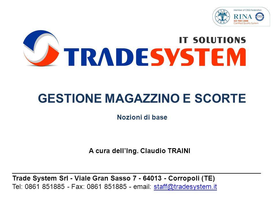 GESTIONE MAGAZZINO E SCORTE Nozioni di base A cura dellIng. Claudio TRAINI _________________________________________________________________ Trade Sys