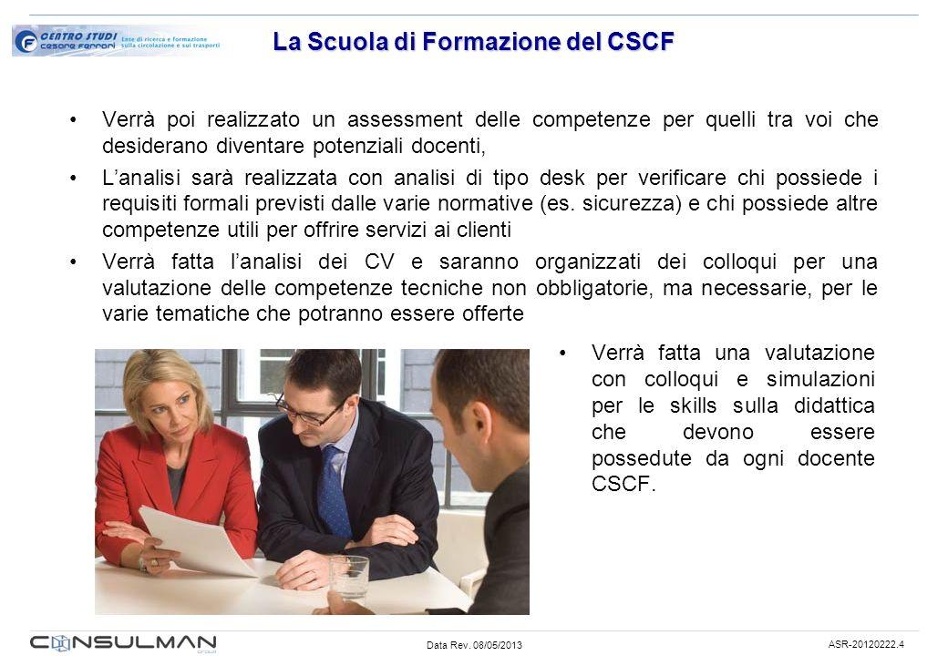 Data Rev. 08/05/2013 ASR-20120222.4 La Scuola di Formazione del CSCF Verrà poi realizzato un assessment delle competenze per quelli tra voi che deside